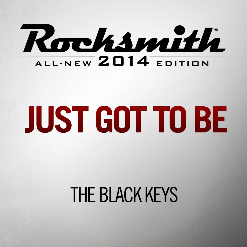 Just Got to Be – The Black Keys