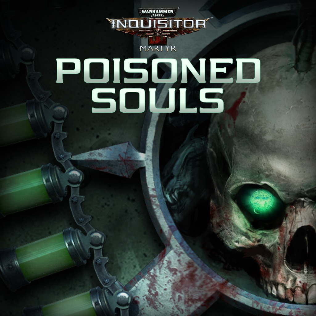 Warhammer 40,000: Inquisitor - Martyr | Poisoned Souls