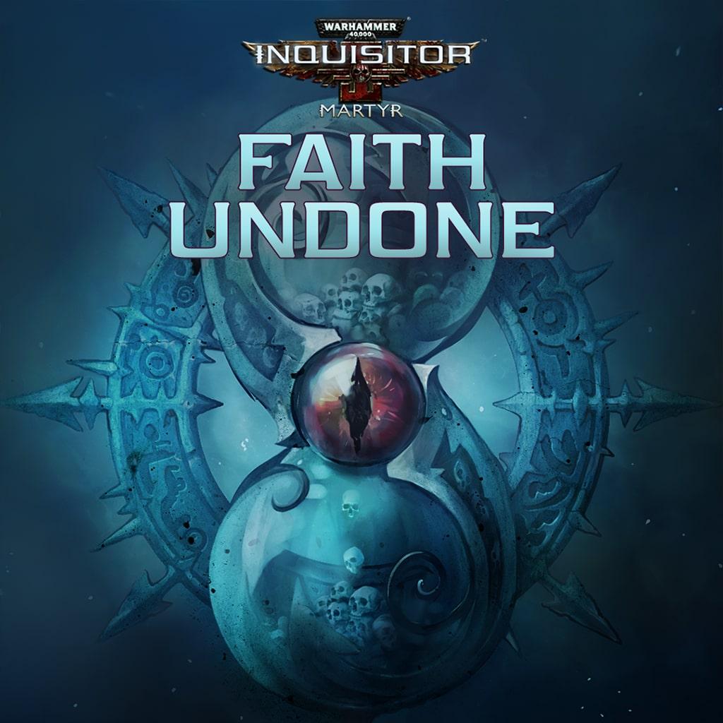 Warhammer 40,000: Inquisitor - Martyr | Faith Undone